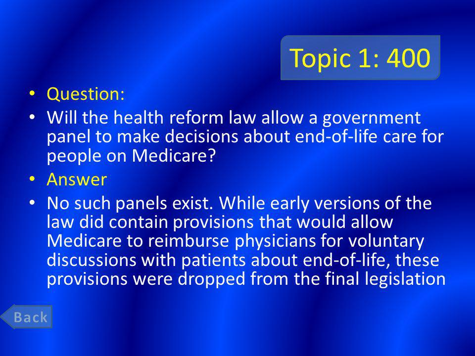 Topic 1: 400 Question: Will the health reform law allow a government panel to make decisions about end-of-life care for people on Medicare.