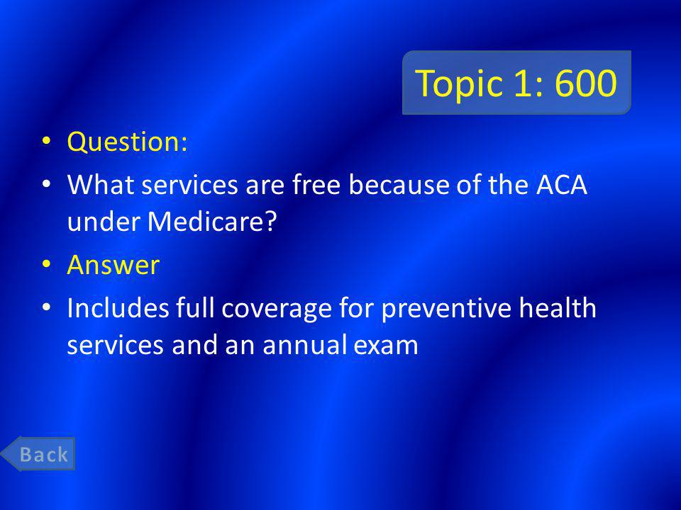 Topic 1: 600 Question: What services are free because of the ACA under Medicare.
