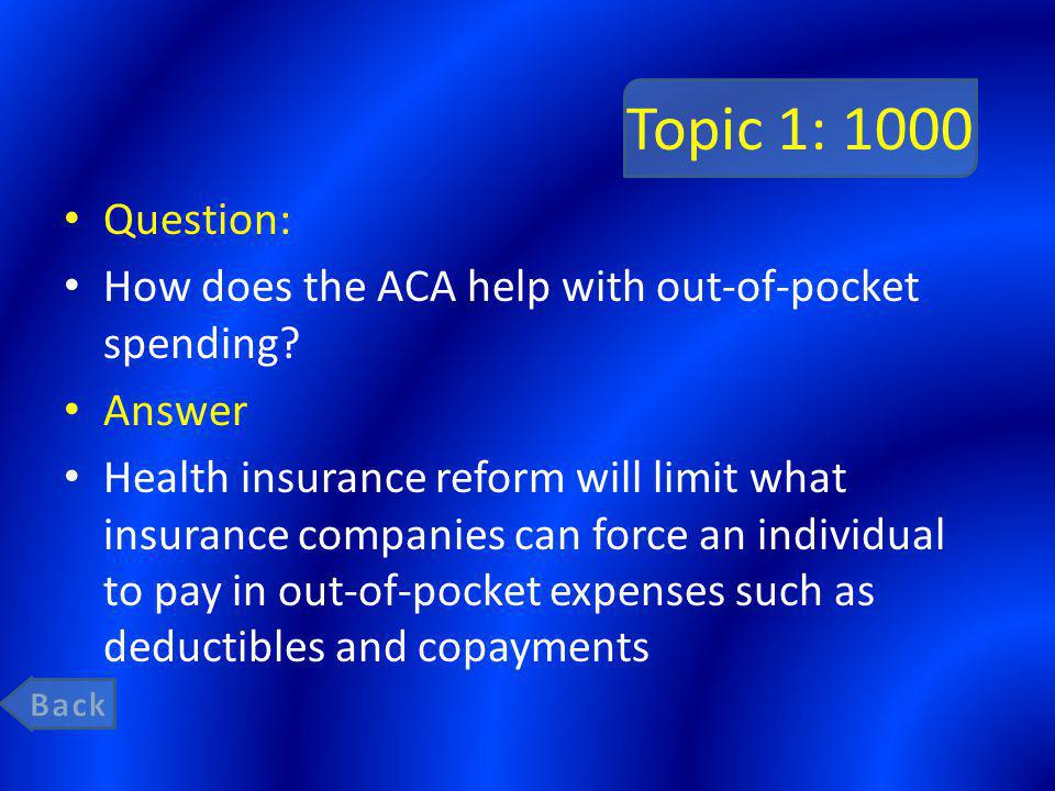 Topic 1: 1000 Question: How does the ACA help with out-of-pocket spending.