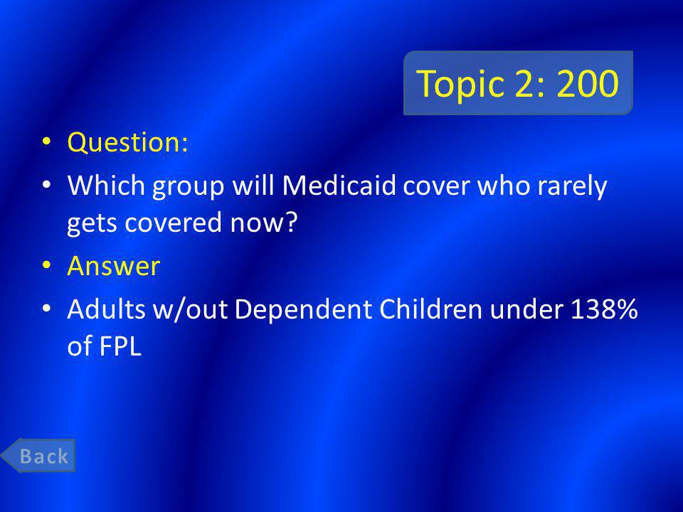 Topic 2: 200 Question: Which group will Medicaid cover who rarely gets covered now.