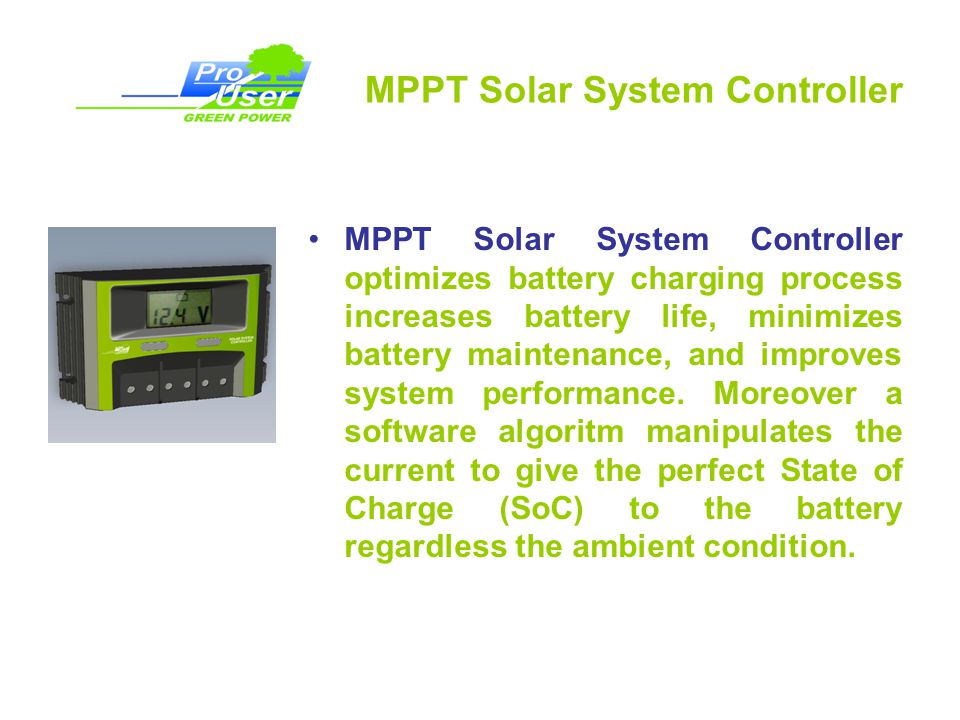 MPPT Solar System Controller MPPT Solar System Controller optimizes battery charging process increases battery life, minimizes battery maintenance, and improves system performance.