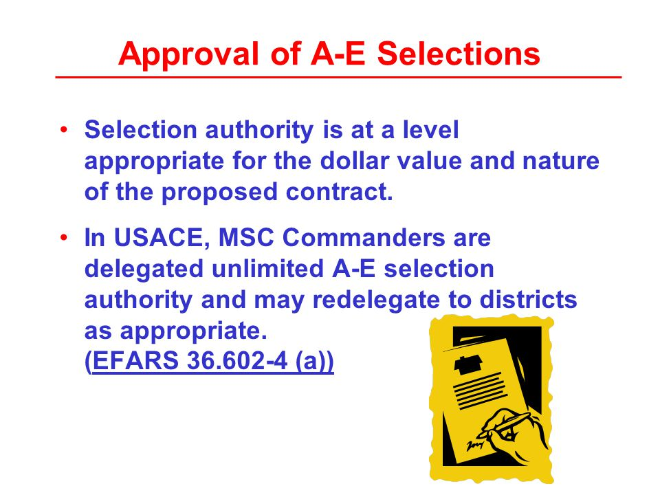 Approval of A-E Selections Selection authority is at a level appropriate for the dollar value and nature of the proposed contract.