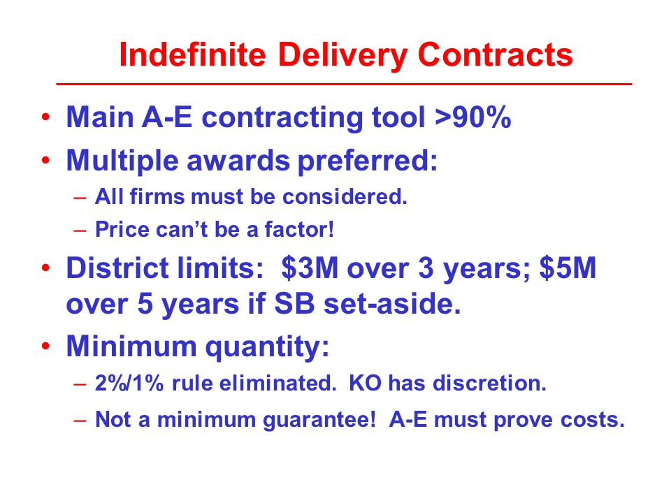 Indefinite Delivery Contracts Main A-E contracting tool >90% Multiple awards preferred: –All firms must be considered.