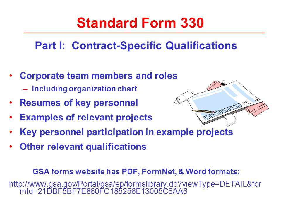Standard Form 330 Ownership and small business status Number of personnel in each discipline Profile of firm's experience Annual revenues Firms can submit and update (at least annually) through Online Representations and Certifications Application (ORCA) https://ORCA.bpn.gov/ https://ORCA.bpn.gov/ Part II: General Qualifications