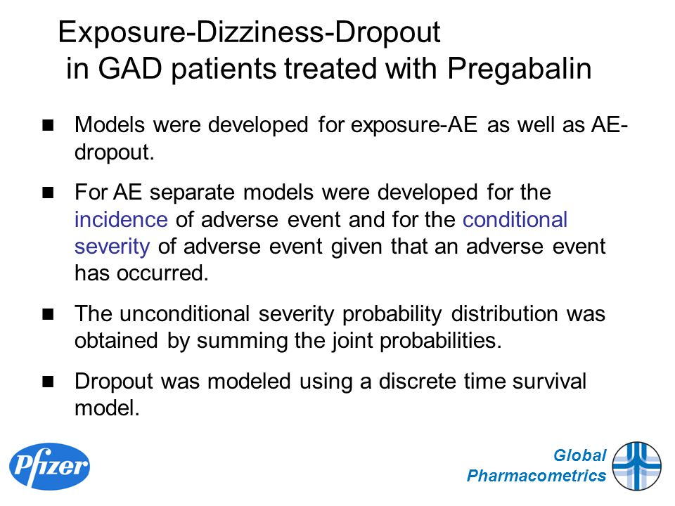 Global Pharmacometrics Exposure-Dizziness-Dropout in GAD patients treated with Pregabalin Models were developed for exposure-AE as well as AE- dropout.