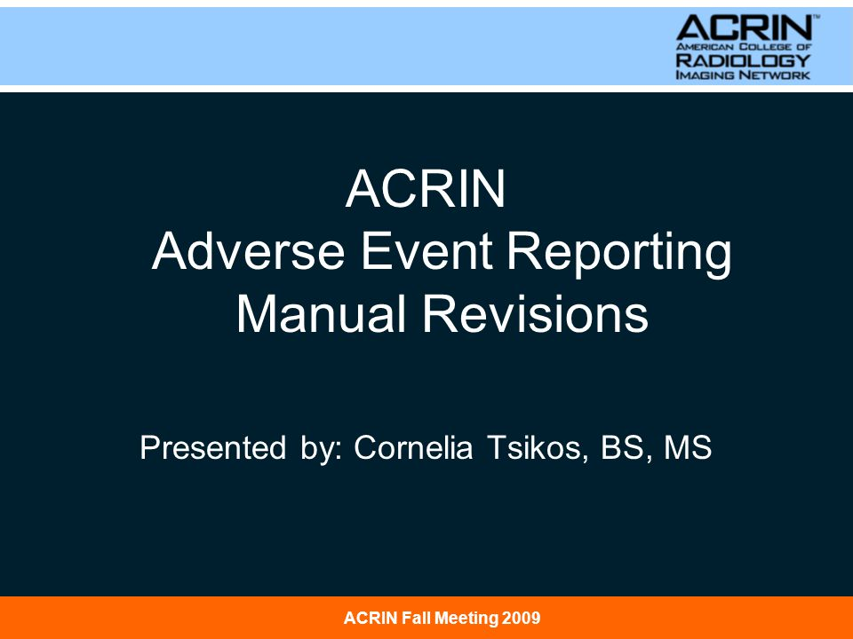 January 31, 2008 ACRIN: Principles & Practice of Clinical ResearchACRIN Fall Meeting 2009 Overview Revisions to the Adverse Event Reporting Manual Introduction of the Regulatory Resources Webpage