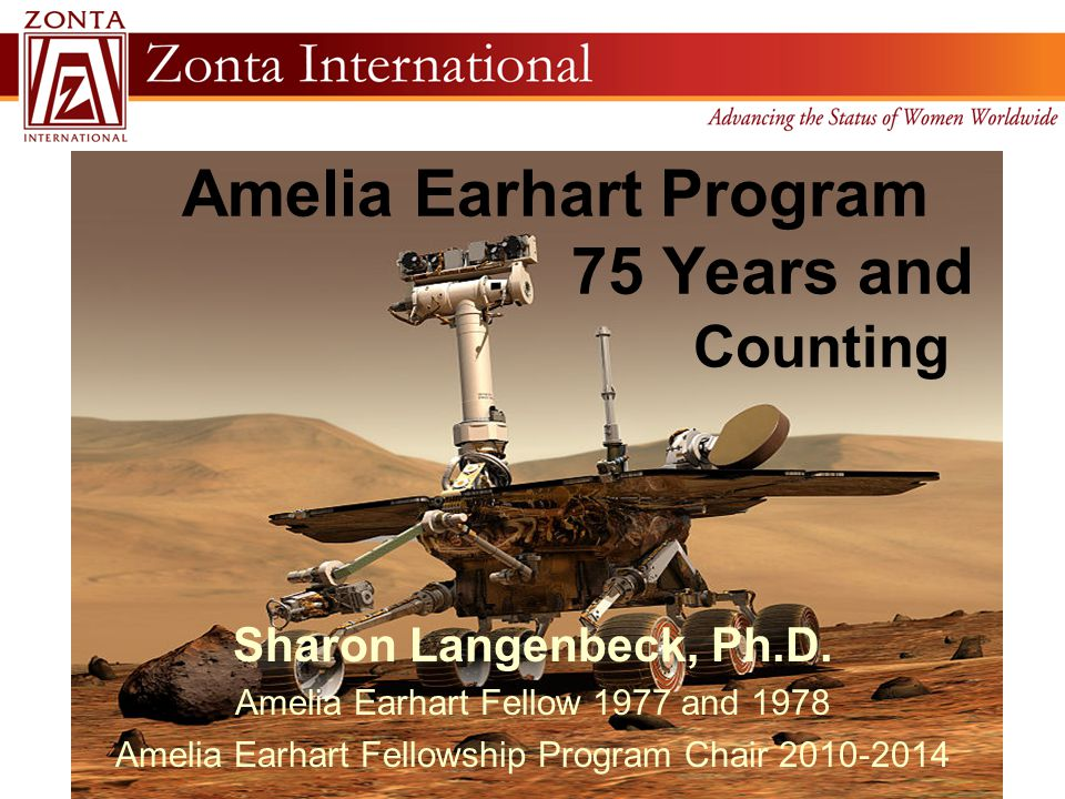 Amelia Earhart Program 75 Years and Counting Sharon Langenbeck, Ph.D. Amelia Earhart Fellow 1977 and 1978 Amelia Earhart Fellowship Program Chair 2010