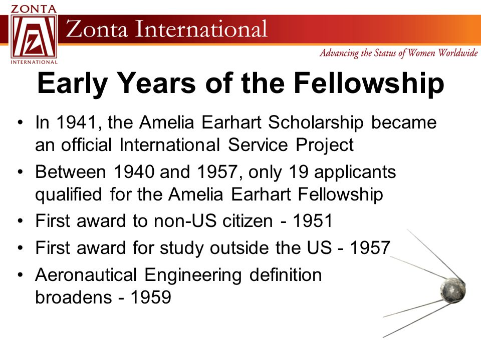 Early Years of the Fellowship In 1941, the Amelia Earhart Scholarship became an official International Service Project Between 1940 and 1957, only 19