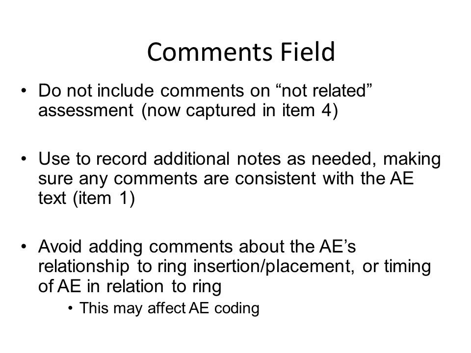 "Do not include comments on ""not related"" assessment (now captured in item 4) Use to record additional notes as needed, making sure any comments are co"