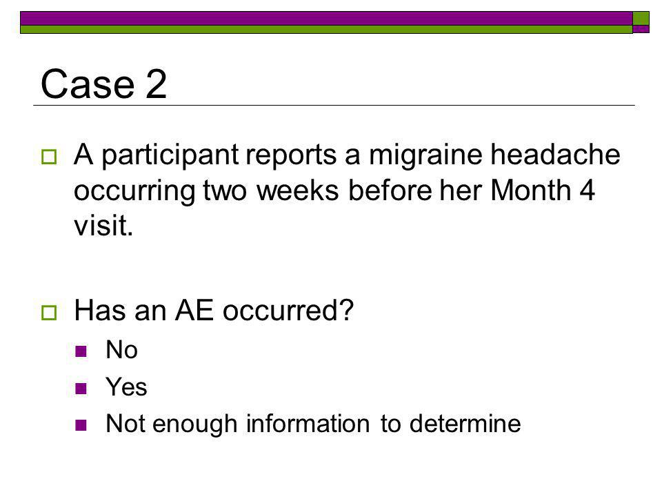 Case 3  A participant has a positive pregnancy test result at her Month 7 visit.