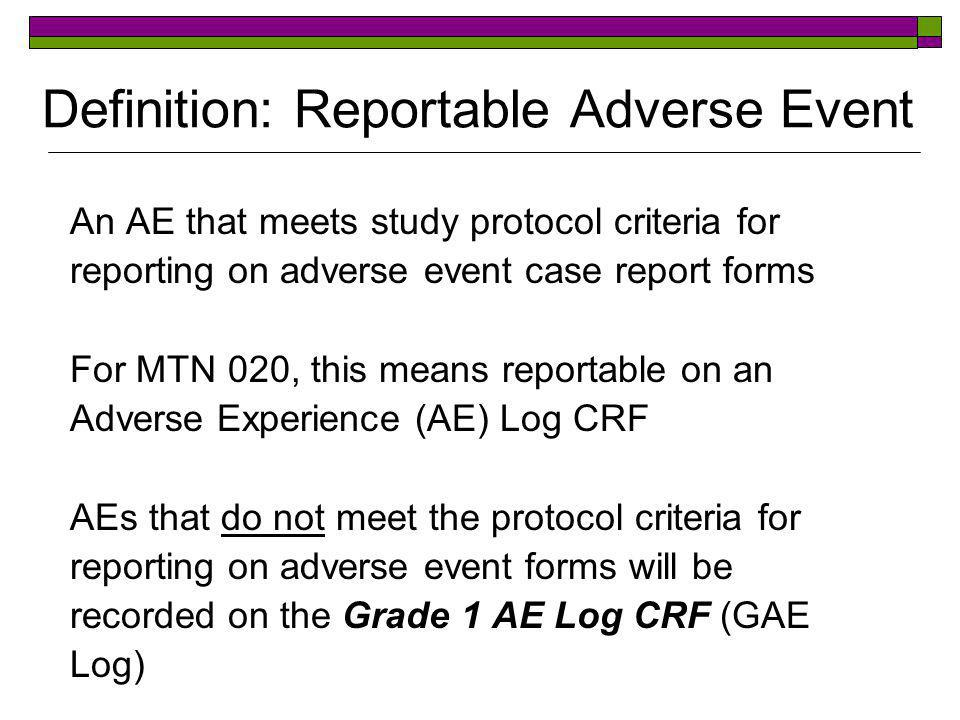  All AEs – reportable and not reportable – must be followed clinically until the AE resolves or stabilizes  Resolution = return to baseline severity grade  Stabilization = persistence at a severity grade above baseline for 3 consecutive monthly evaluations AE Outcome