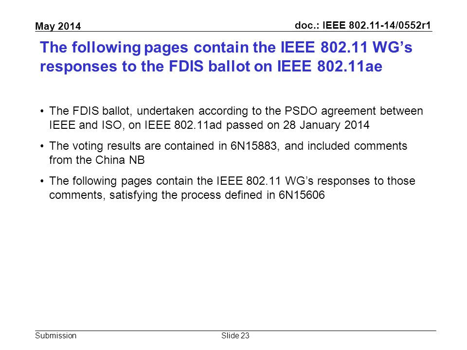 doc.: IEEE 802.11-14/0552r1 Submission May 2014 The following pages contain the IEEE 802.11 WG's responses to the FDIS ballot on IEEE 802.11ae The FDI