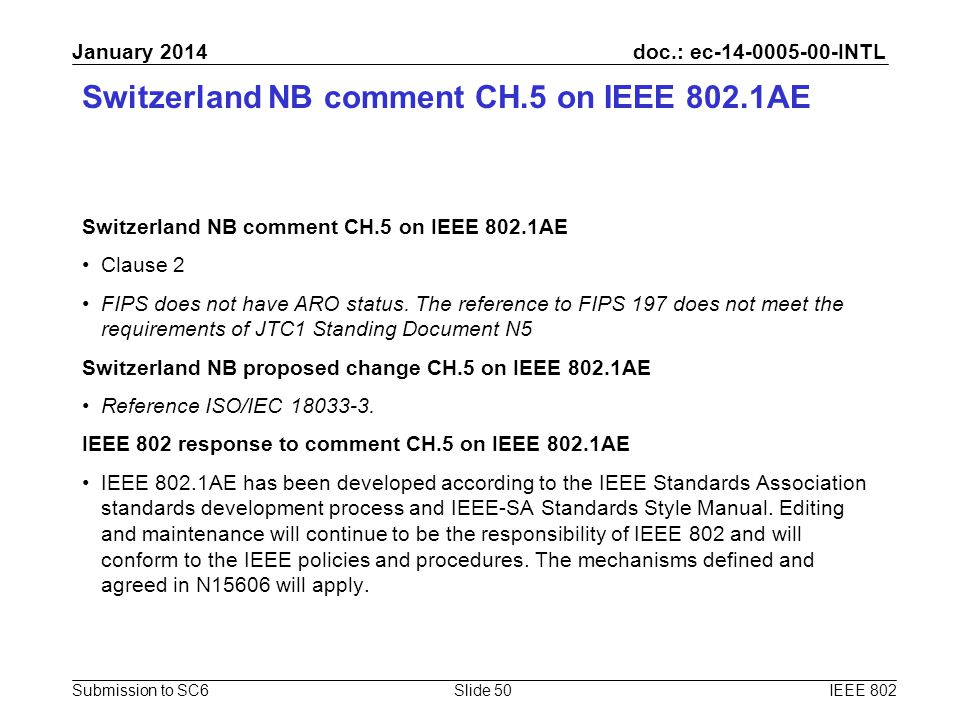 doc.: ec-14-0005-00-INTL Submission to SC6 January 2014 Switzerland NB comment CH.5 on IEEE 802.1AE Clause 2 FIPS does not have ARO status. The refere