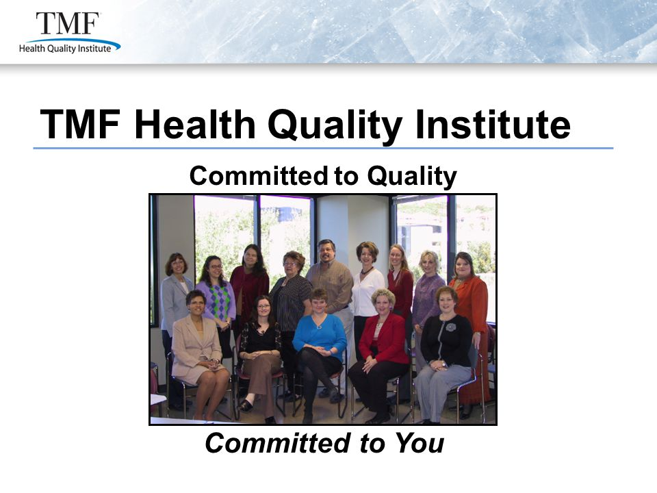 TMF Health Quality Institute Committed to Quality Committed to You