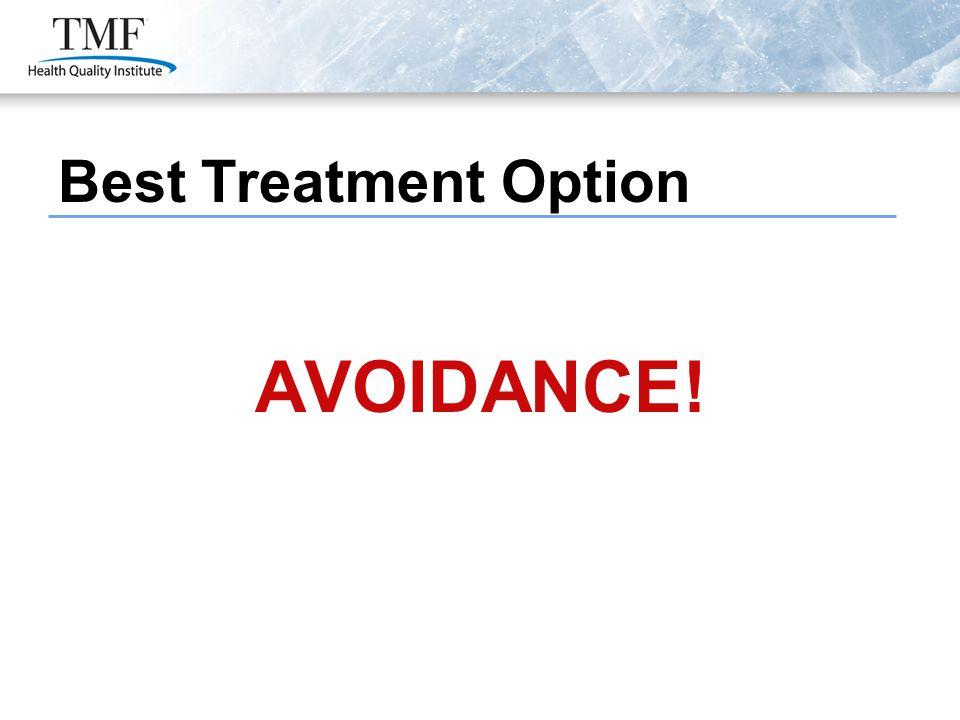 Best Treatment Option AVOIDANCE!