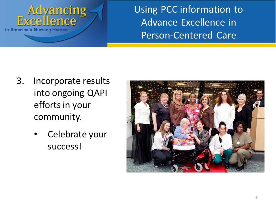 Using PCC information to Advance Excellence in Person-Centered Care 40 3.