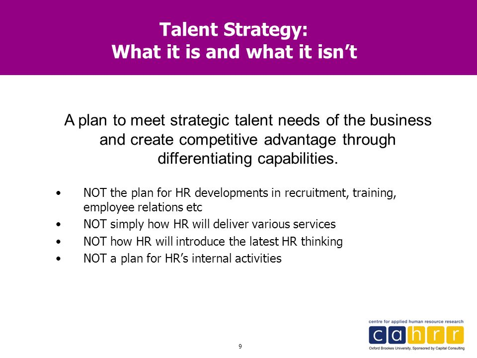 20 The Talent Strategy: Questions for you What are the CRUCIAL talents that you will need in the future.