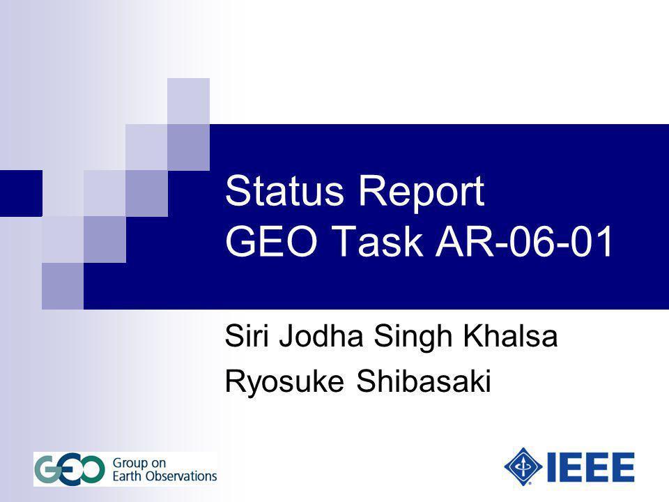 Status Report GEO Task AR-06-01 Siri Jodha Singh Khalsa Ryosuke Shibasaki