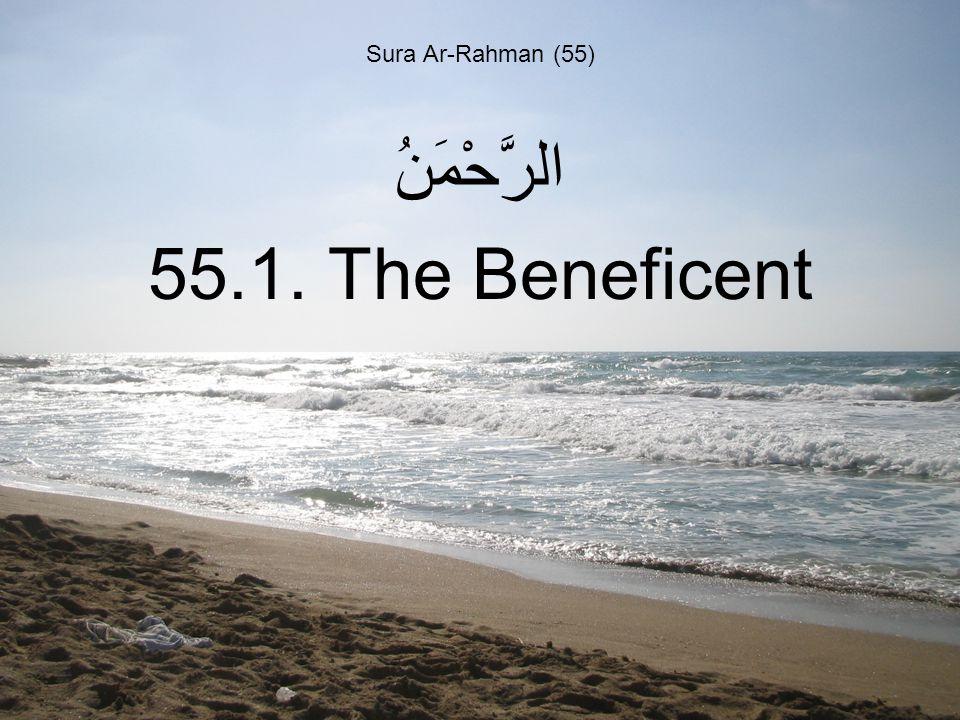 Sura Ar-Rahman (55) الرَّحْمَنُ 55.1. The Beneficent