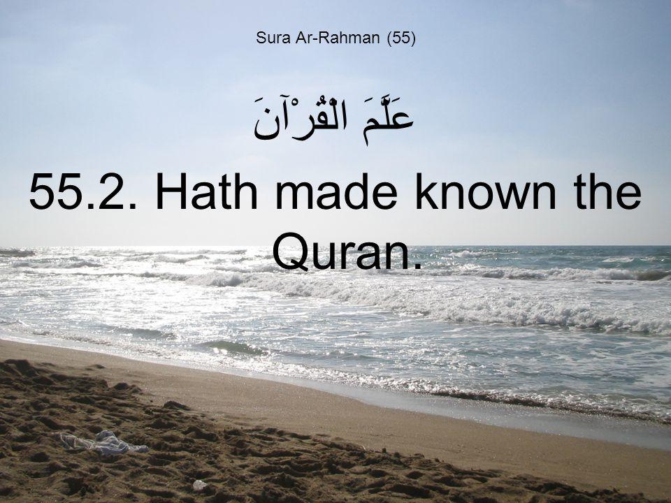 Sura Ar-Rahman (55) عَلَّمَ الْقُرْآنَ 55.2. Hath made known the Quran.