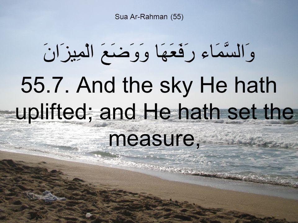 Sua Ar-Rahman (55) وَالسَّمَاء رَفَعَهَا وَوَضَعَ الْمِيزَانَ 55.7.