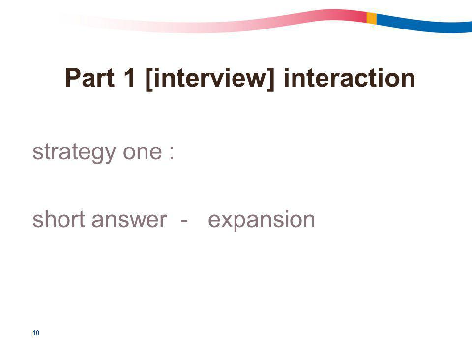 10 Part 1 [interview] interaction strategy one : short answer - expansion