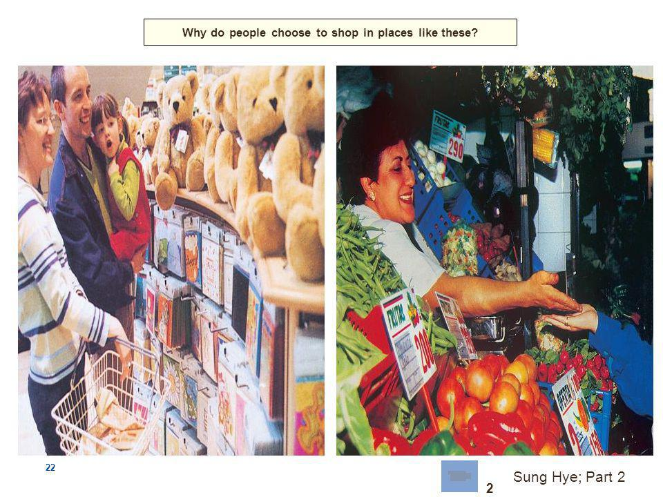 22 Why do people choose to shop in places like these Sung Hye; Part 2 2