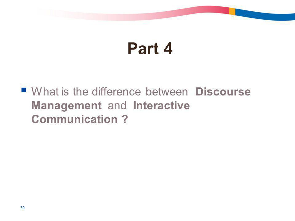 30 Part 4  What is the difference between Discourse Management and Interactive Communication