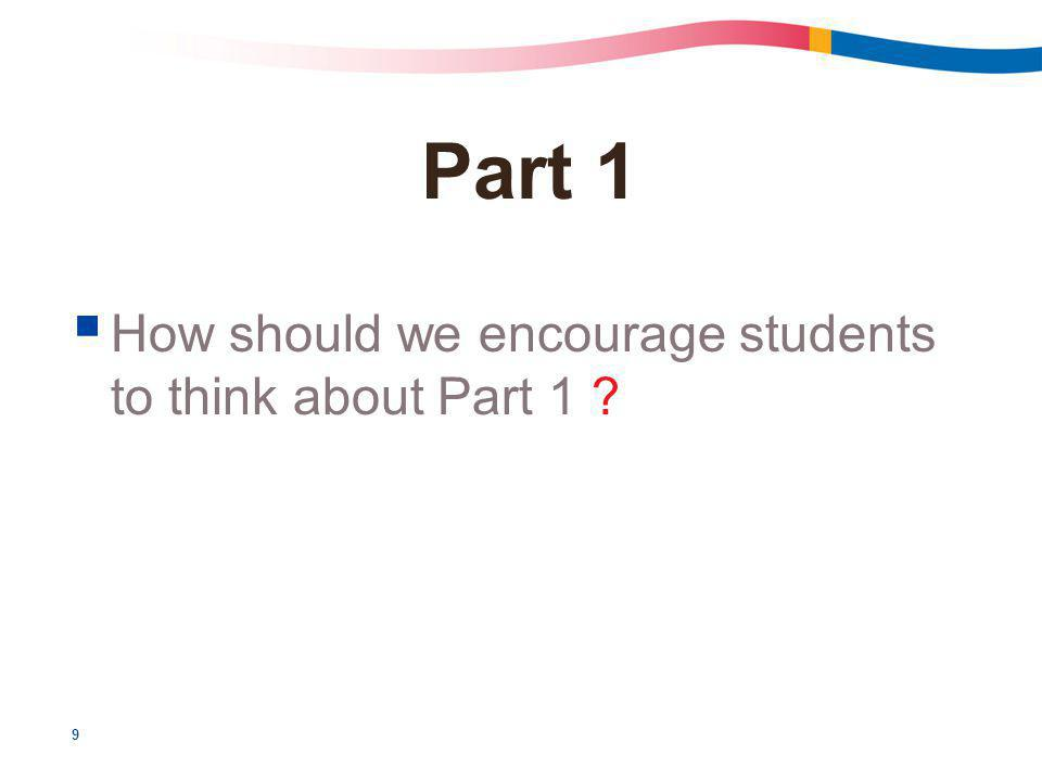 9 Part 1  How should we encourage students to think about Part 1