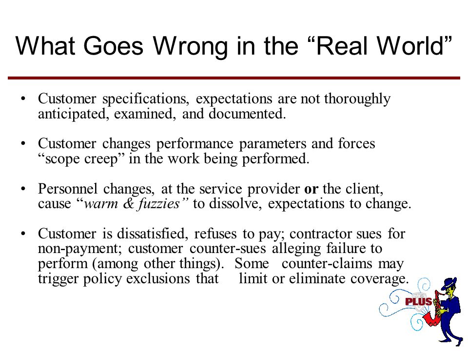 What Goes Wrong in the Real World Customer specifications, expectations are not thoroughly anticipated, examined, and documented.