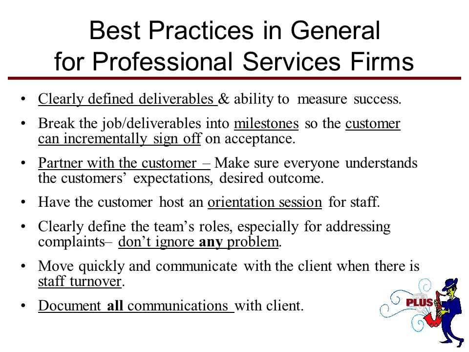 Best Practices in General for Professional Services Firms Clearly defined deliverables & ability to measure success.