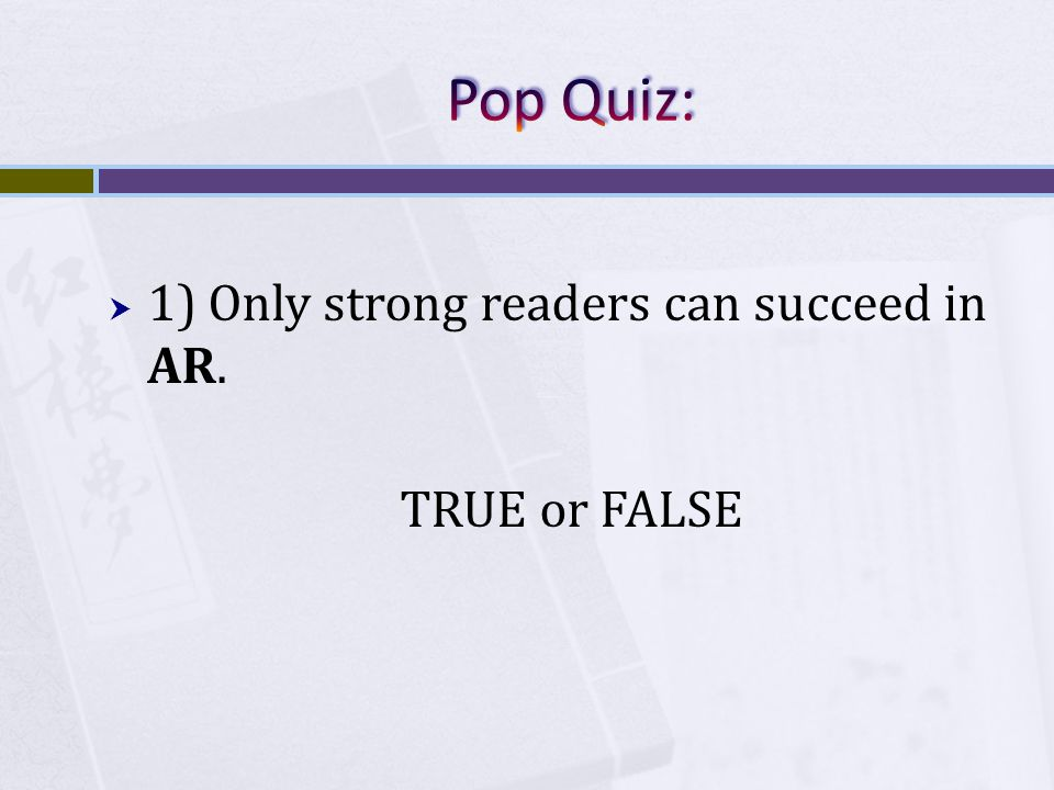  1) Only strong readers can succeed in AR. TRUE or FALSE