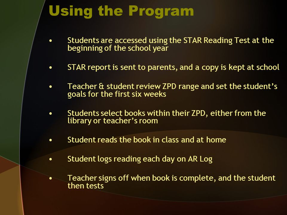 Using the Program Students are accessed using the STAR Reading Test at the beginning of the school year STAR report is sent to parents, and a copy is