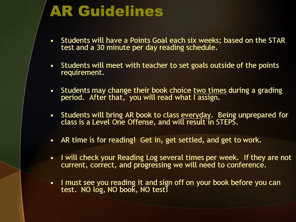 AR Guidelines Students will have a Points Goal each six weeks; based on the STAR test and a 30 minute per day reading schedule. Students will meet wit