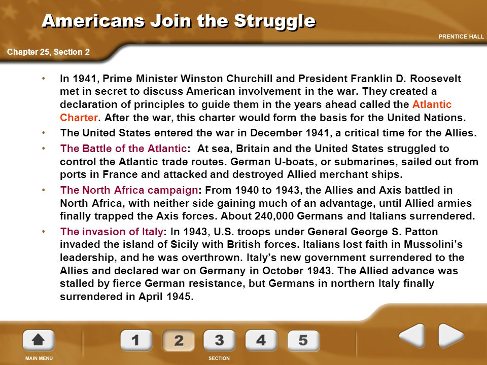 Americans Join the Struggle In 1941, Prime Minister Winston Churchill and President Franklin D. Roosevelt met in secret to discuss American involvemen