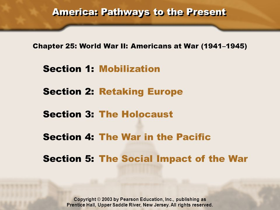 America: Pathways to the Present Section 1: Mobilization Section 2: Retaking Europe Section 3: The Holocaust Section 4: The War in the Pacific Chapter