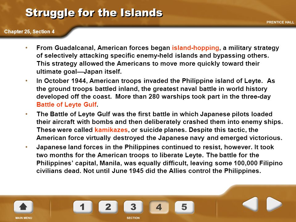 Struggle for the Islands From Guadalcanal, American forces began island-hopping, a military strategy of selectively attacking specific enemy-held isla