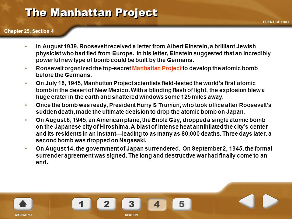 The Manhattan Project In August 1939, Roosevelt received a letter from Albert Einstein, a brilliant Jewish physicist who had fled from Europe. In his