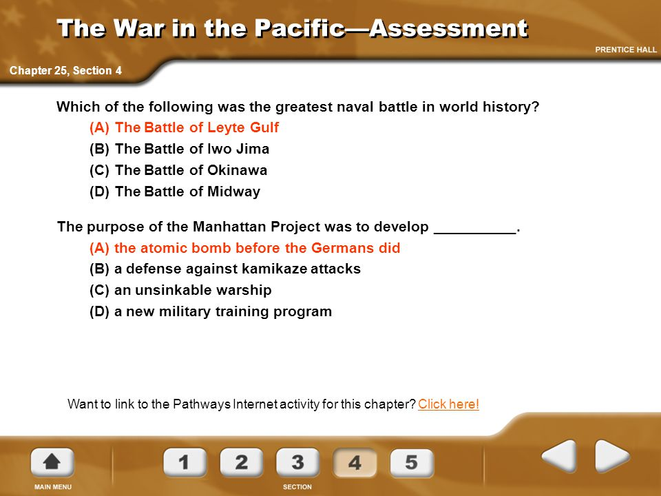 The War in the Pacific—Assessment Which of the following was the greatest naval battle in world history? (A) The Battle of Leyte Gulf (B) The Battle o