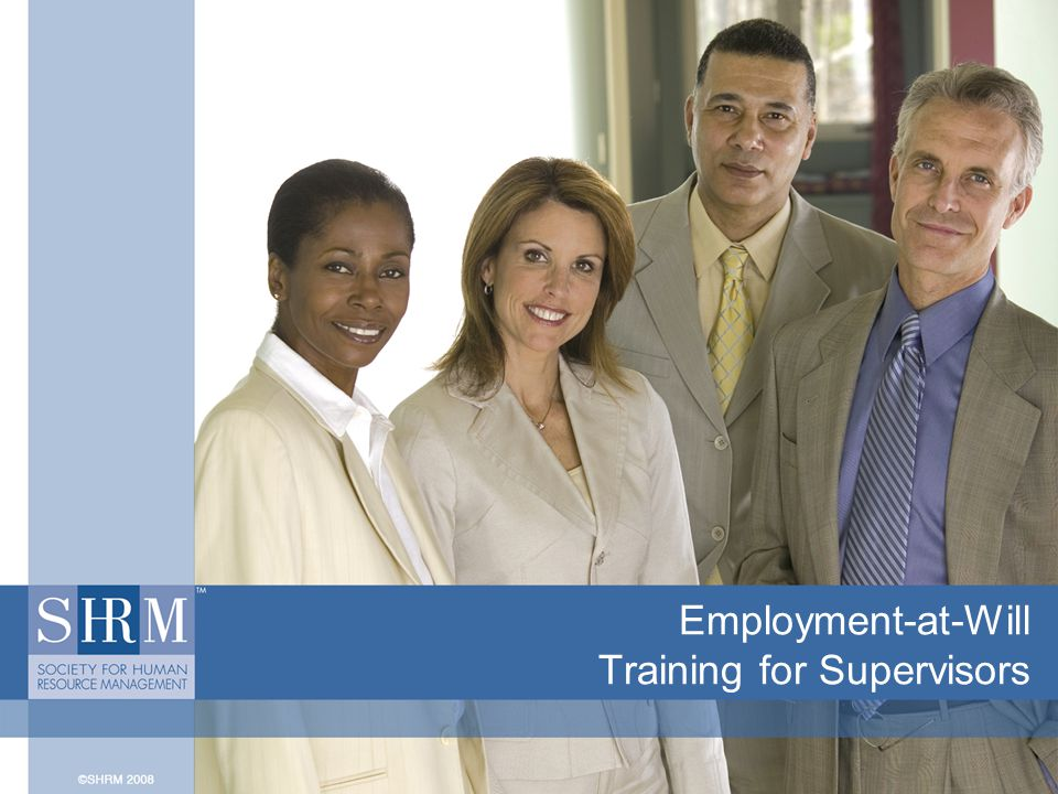 ©SHRM 20082 Introduction The term employment-at-will is a familiar one for most employees, especially for management staff.