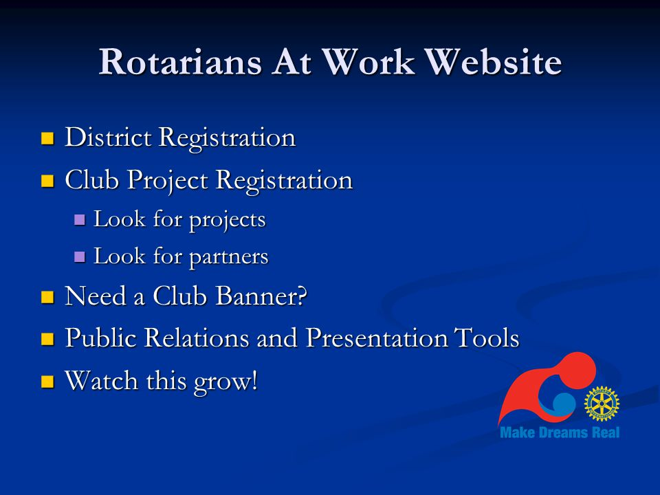 Rotarians At Work Website District Registration District Registration Club Project Registration Club Project Registration Look for projects Look for projects Look for partners Look for partners Need a Club Banner.
