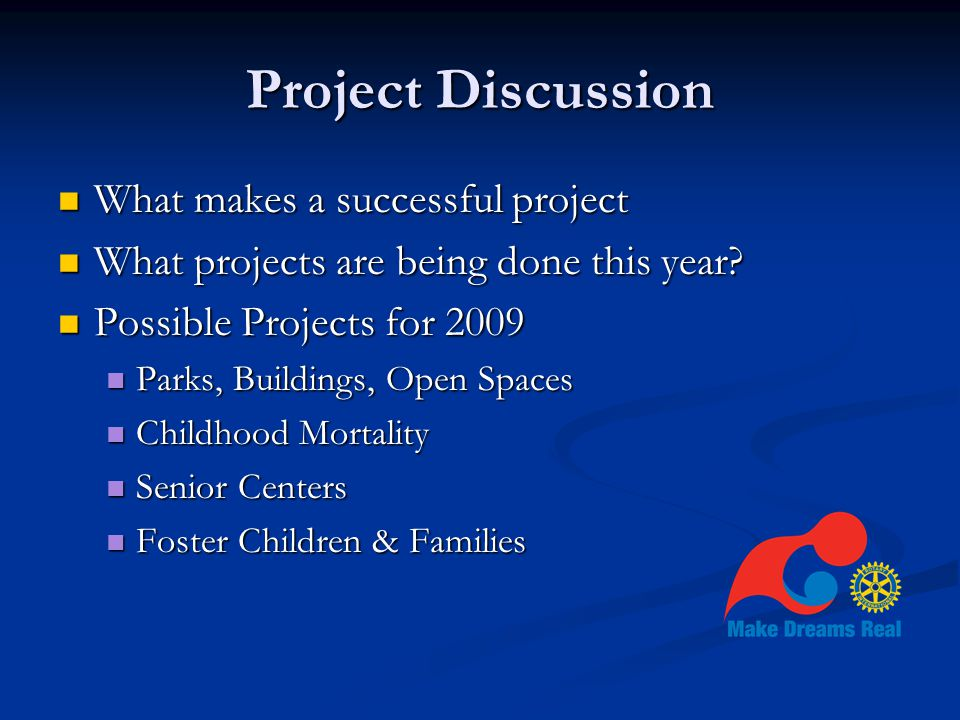 Project Discussion What makes a successful project What makes a successful project What projects are being done this year.
