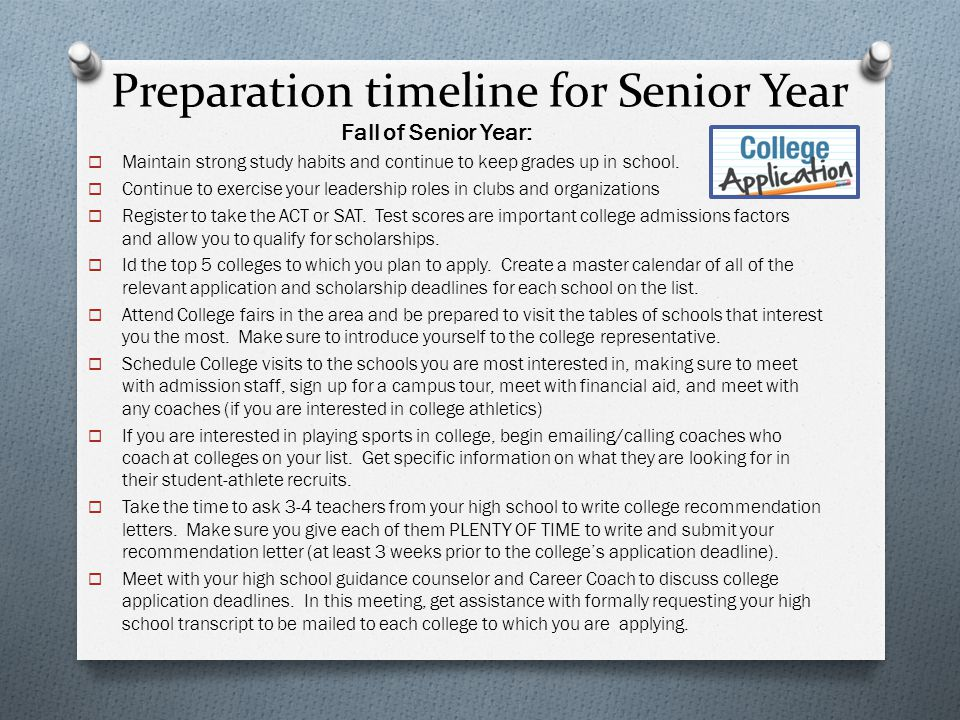 Preparation timeline for Senior Year Fall of Senior Year:  Maintain strong study habits and continue to keep grades up in school.  Continue to exerc