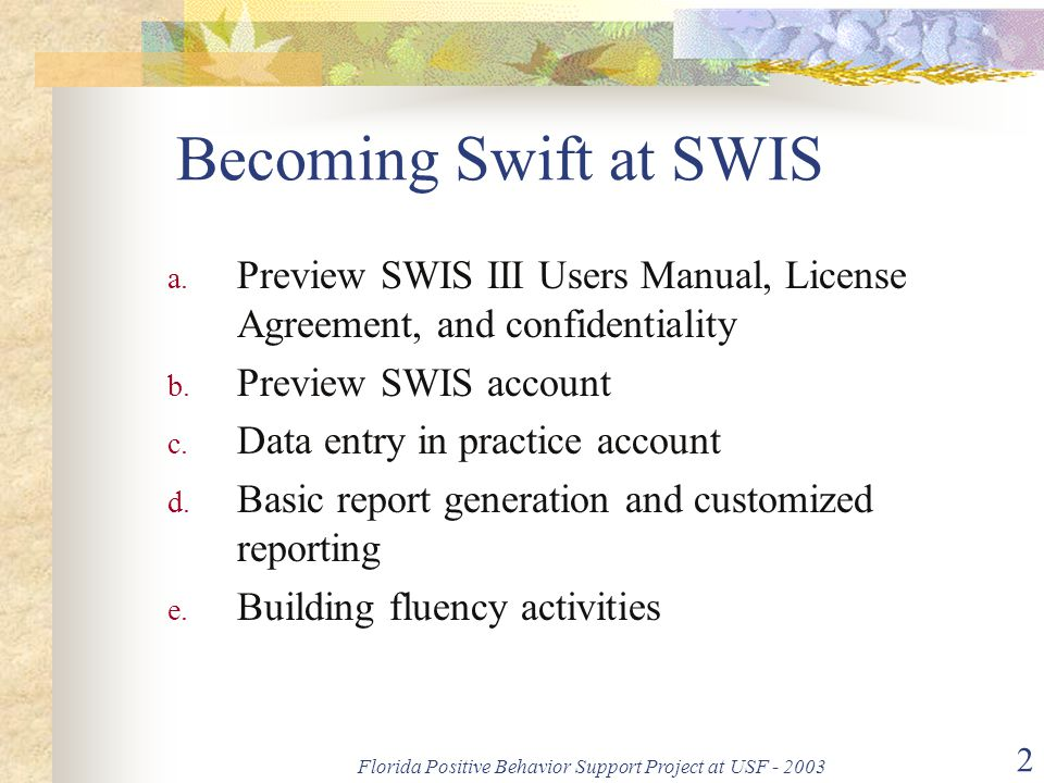 Florida Positive Behavior Support Project at USF - 2003 2 Becoming Swift at SWIS a.