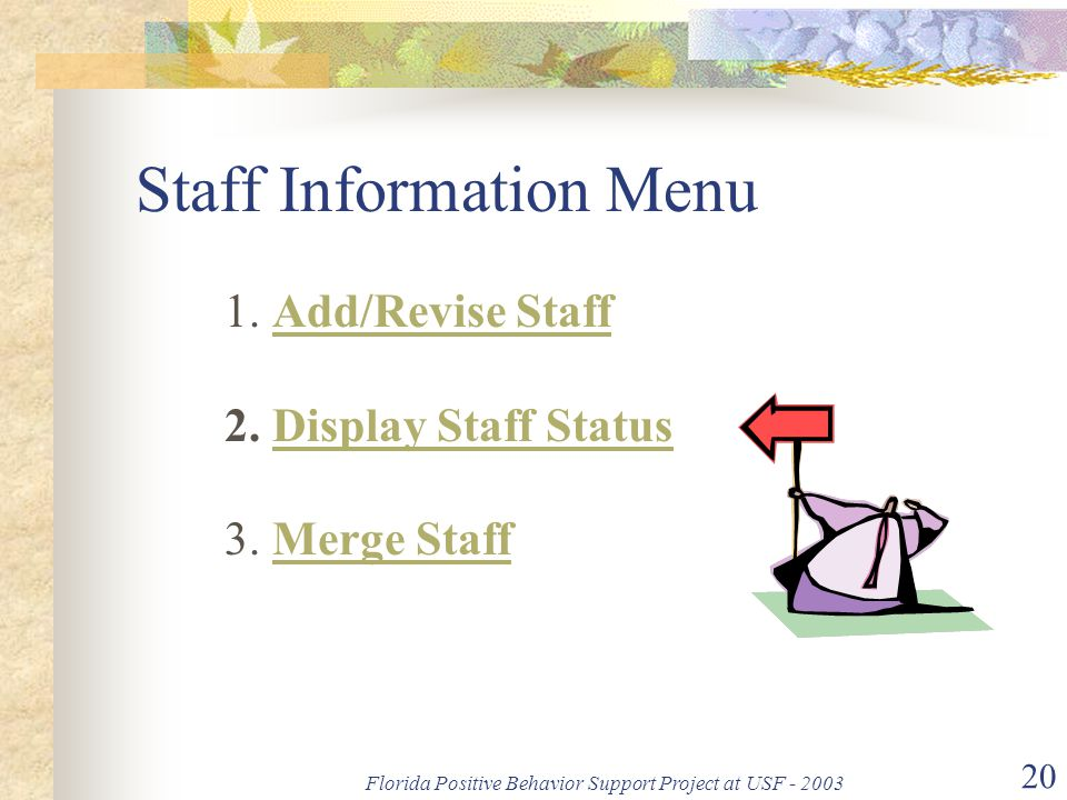 Florida Positive Behavior Support Project at USF - 2003 20 Staff Information Menu 1. Add/Revise Staff 2. Display Staff Status 3. Merge StaffAdd/Revise
