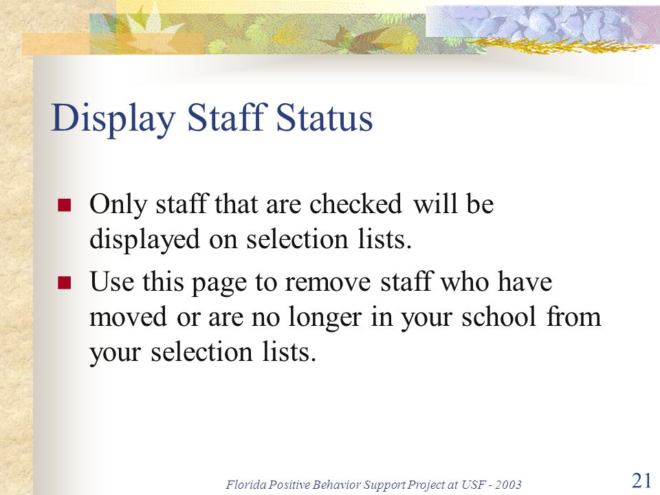 Florida Positive Behavior Support Project at USF - 2003 21 Display Staff Status Only staff that are checked will be displayed on selection lists.