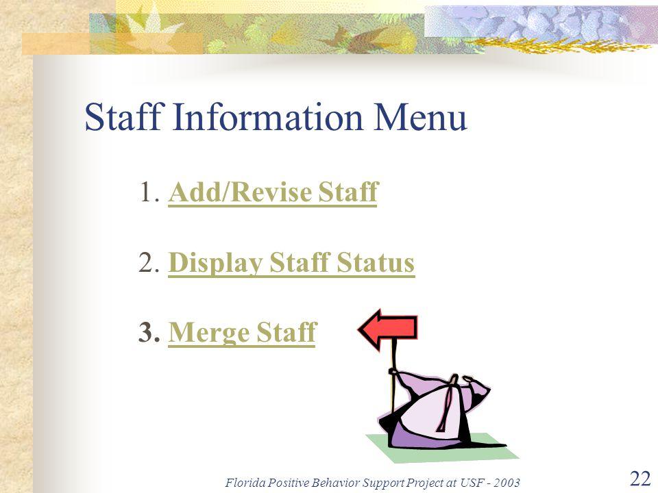 Florida Positive Behavior Support Project at USF - 2003 22 Staff Information Menu 1. Add/Revise Staff 2. Display Staff Status 3. Merge StaffAdd/Revise