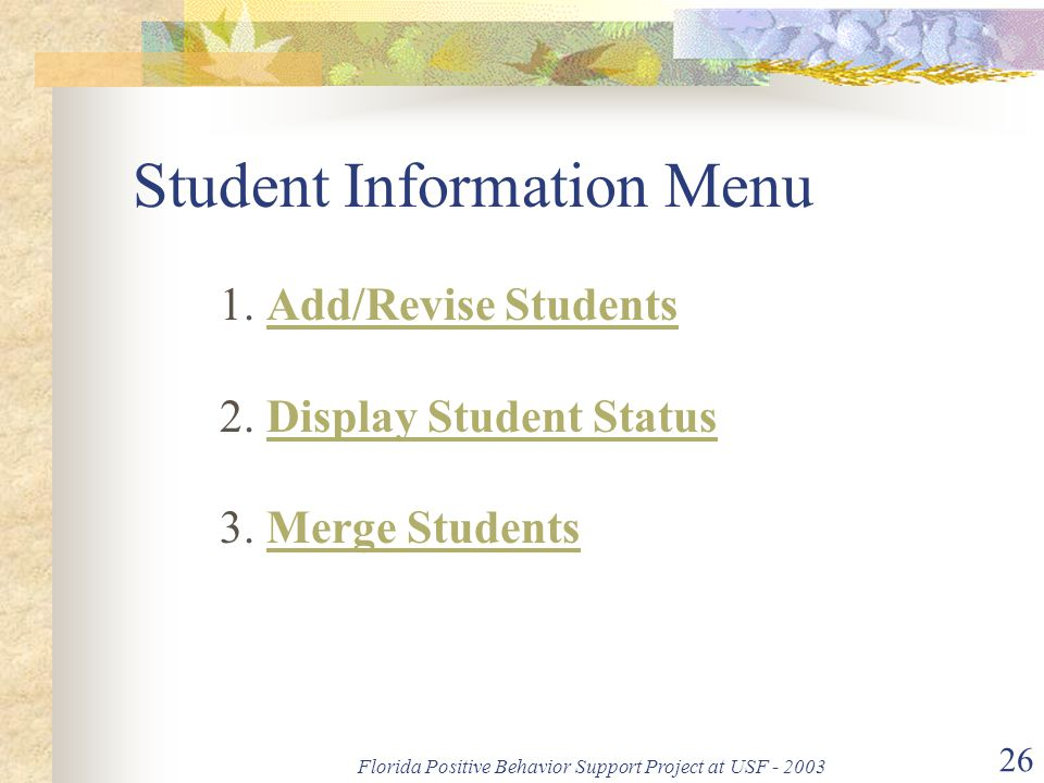 Florida Positive Behavior Support Project at USF - 2003 26 Student Information Menu 1.