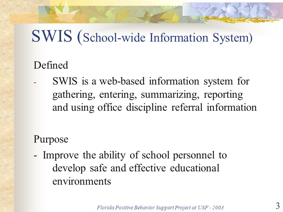 Florida Positive Behavior Support Project at USF - 2003 4 Setting Up for SWIS III  SWIS Personnel at School  Who are the three identified SWIS users.