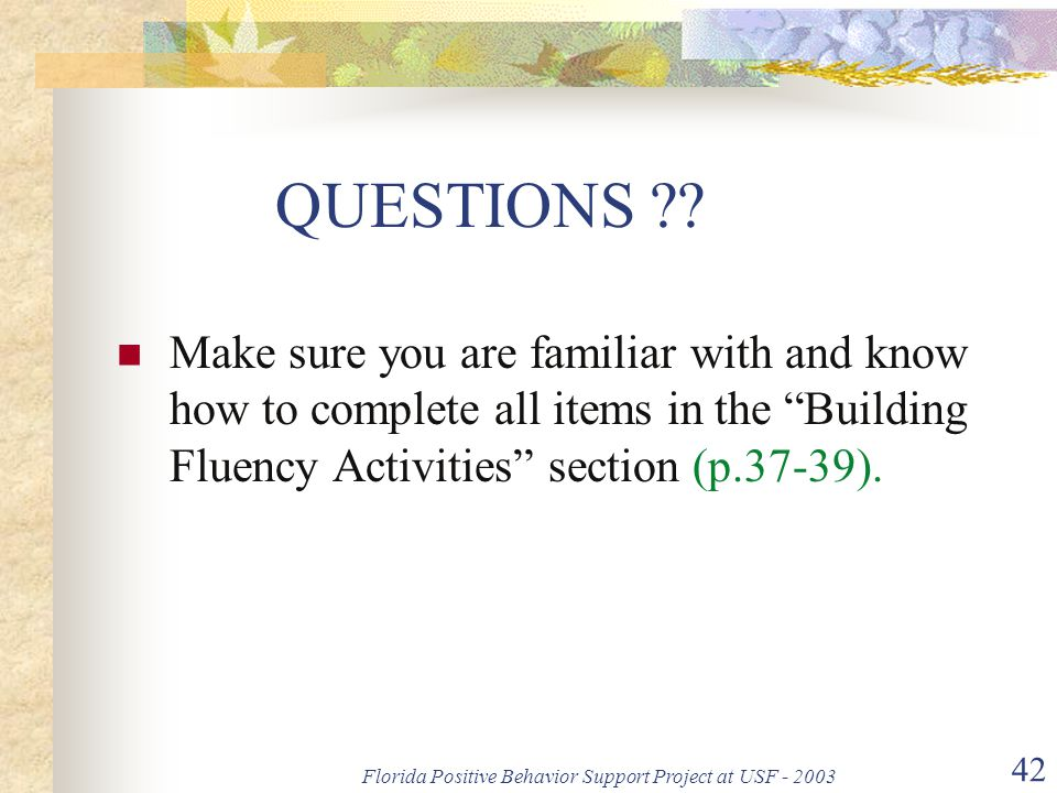 """Florida Positive Behavior Support Project at USF - 2003 42 QUESTIONS ?? Make sure you are familiar with and know how to complete all items in the """"Bui"""